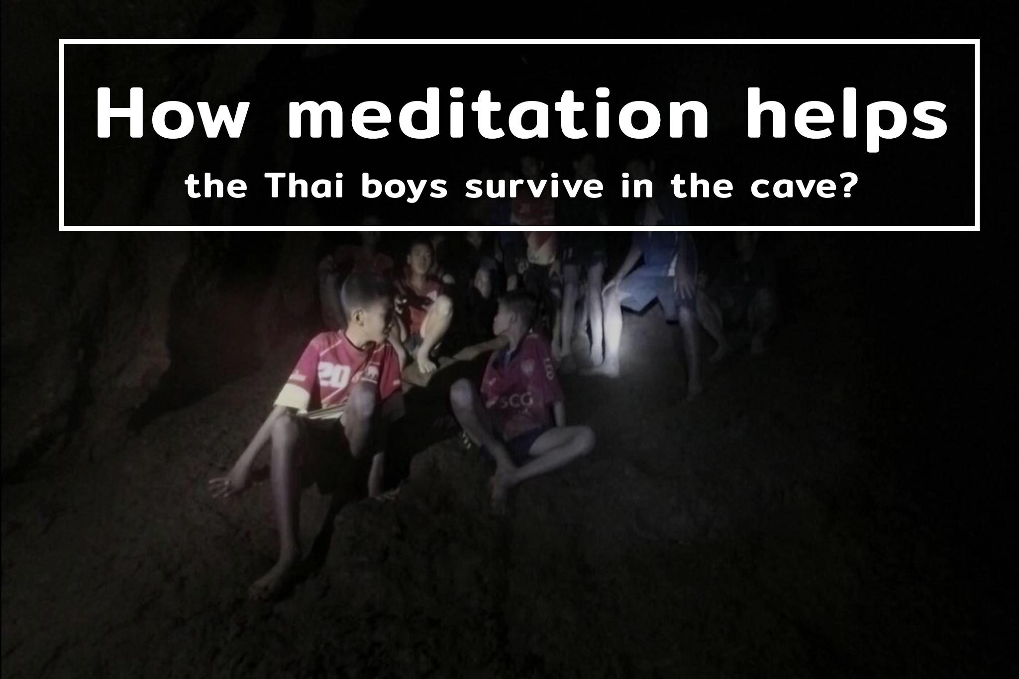 How Meditation Helps The Thai Boys Survive in the Cave?