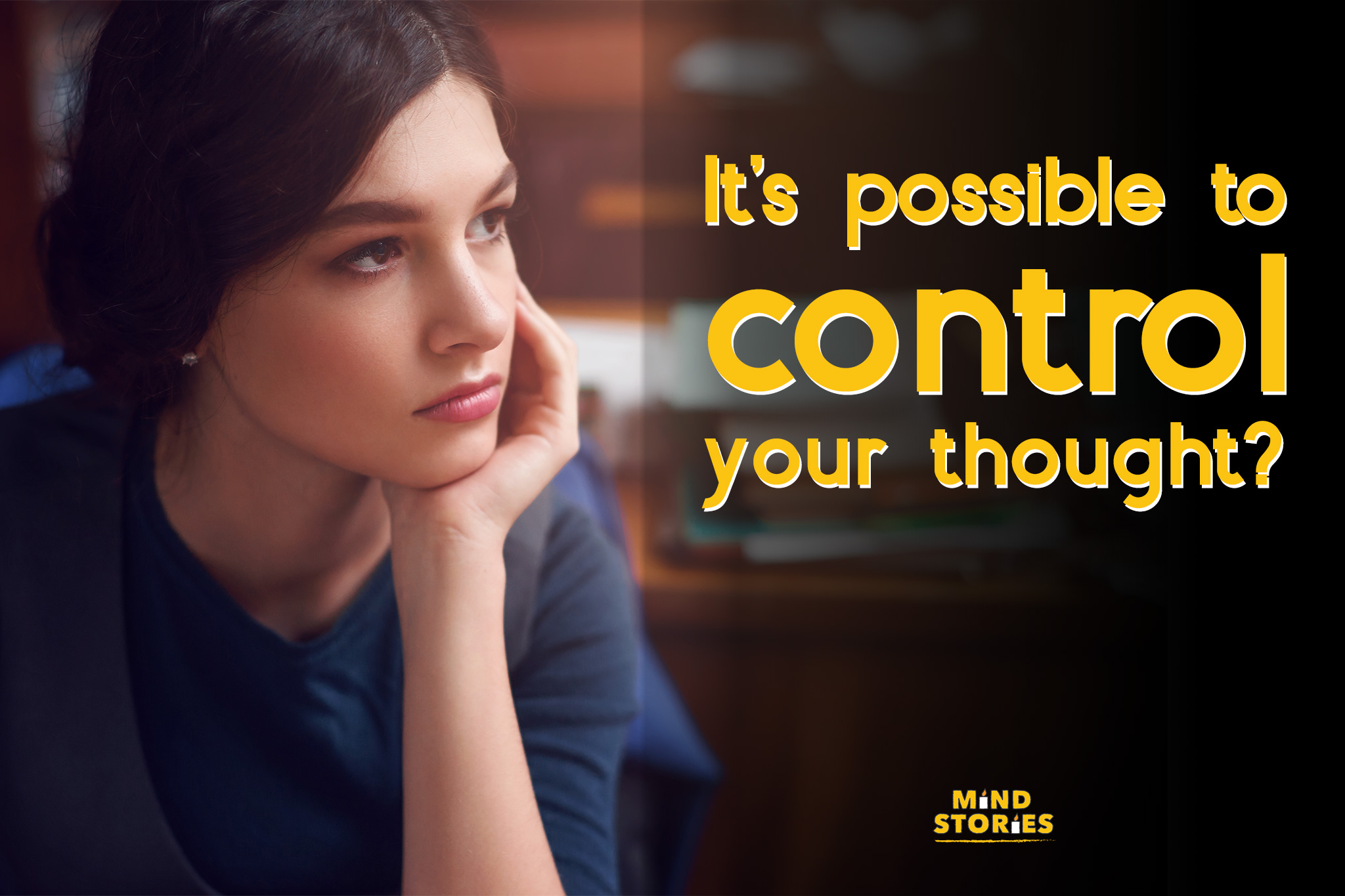 It's possible to control your thought?