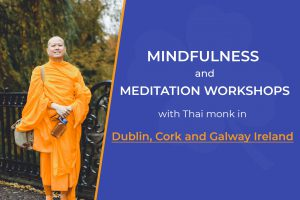 Mindfulness and meditation workshops with Thai monk in Dublin, Cork and Galway Ireland