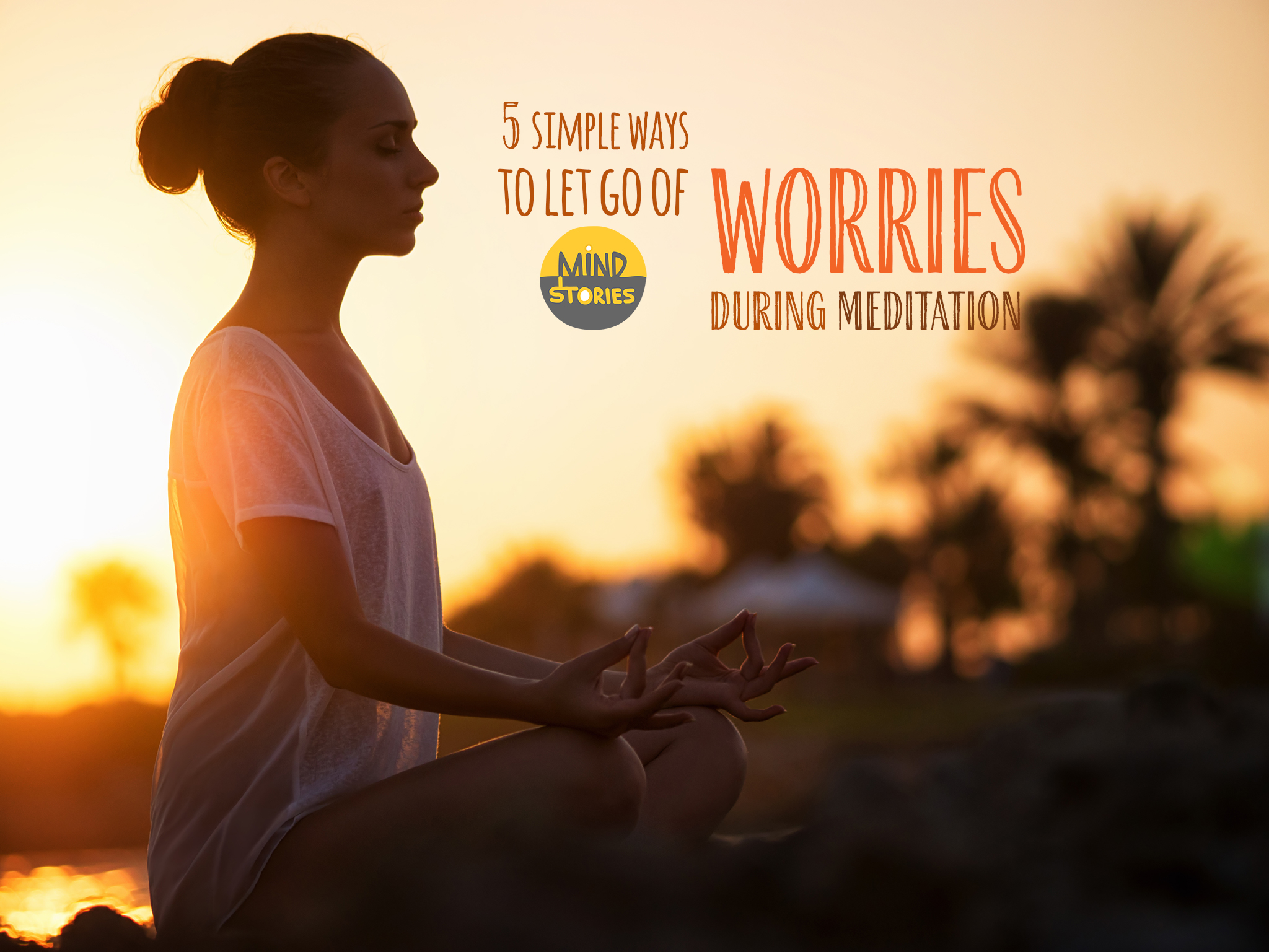 5 Ways to Let Go of Worries During Meditation