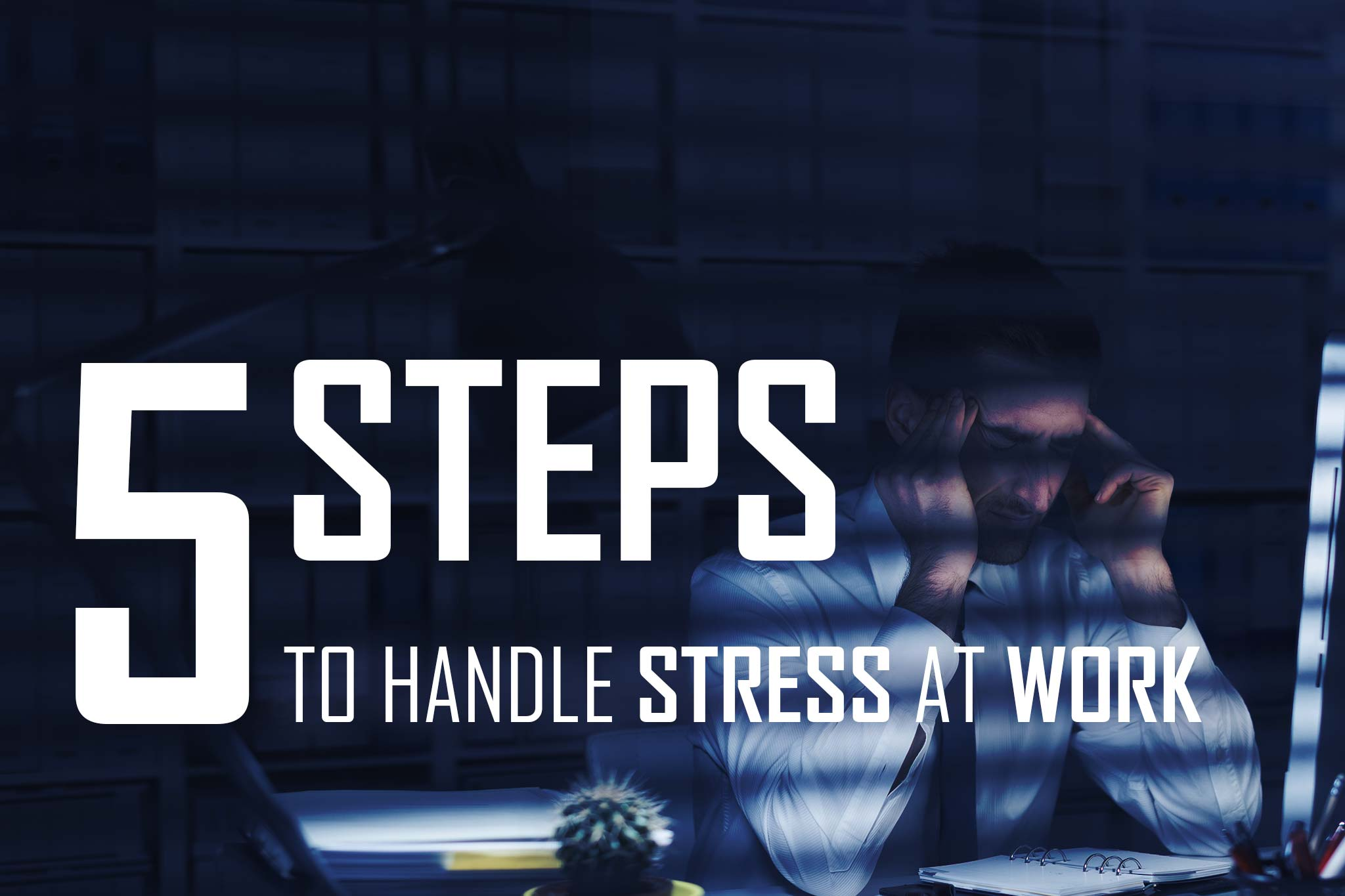 5 Steps to Handle Stress At Work