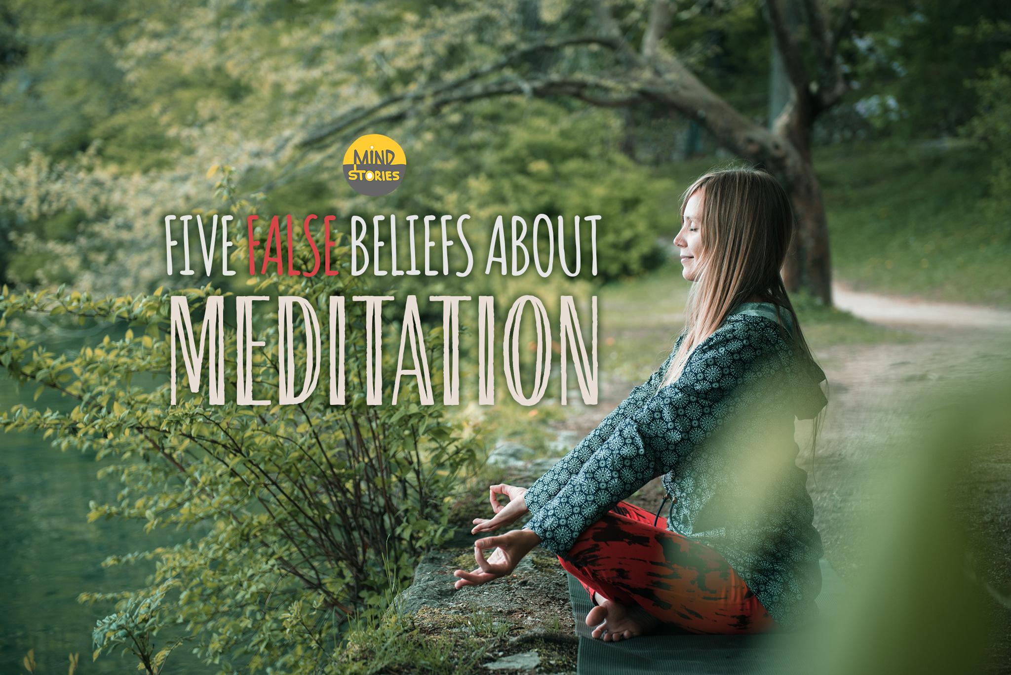 5 False Beliefs About Meditation