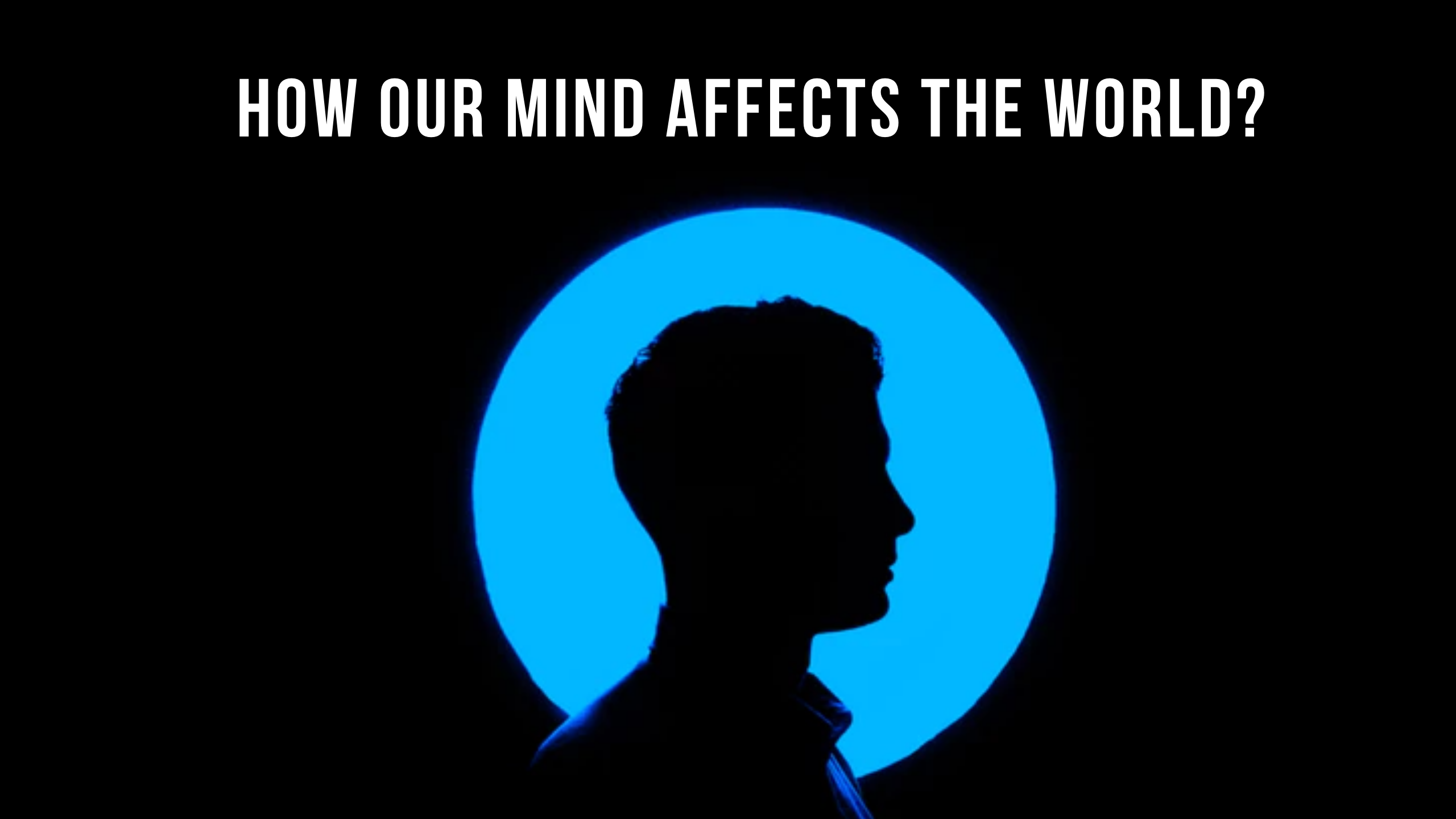 How our mind affects the world?