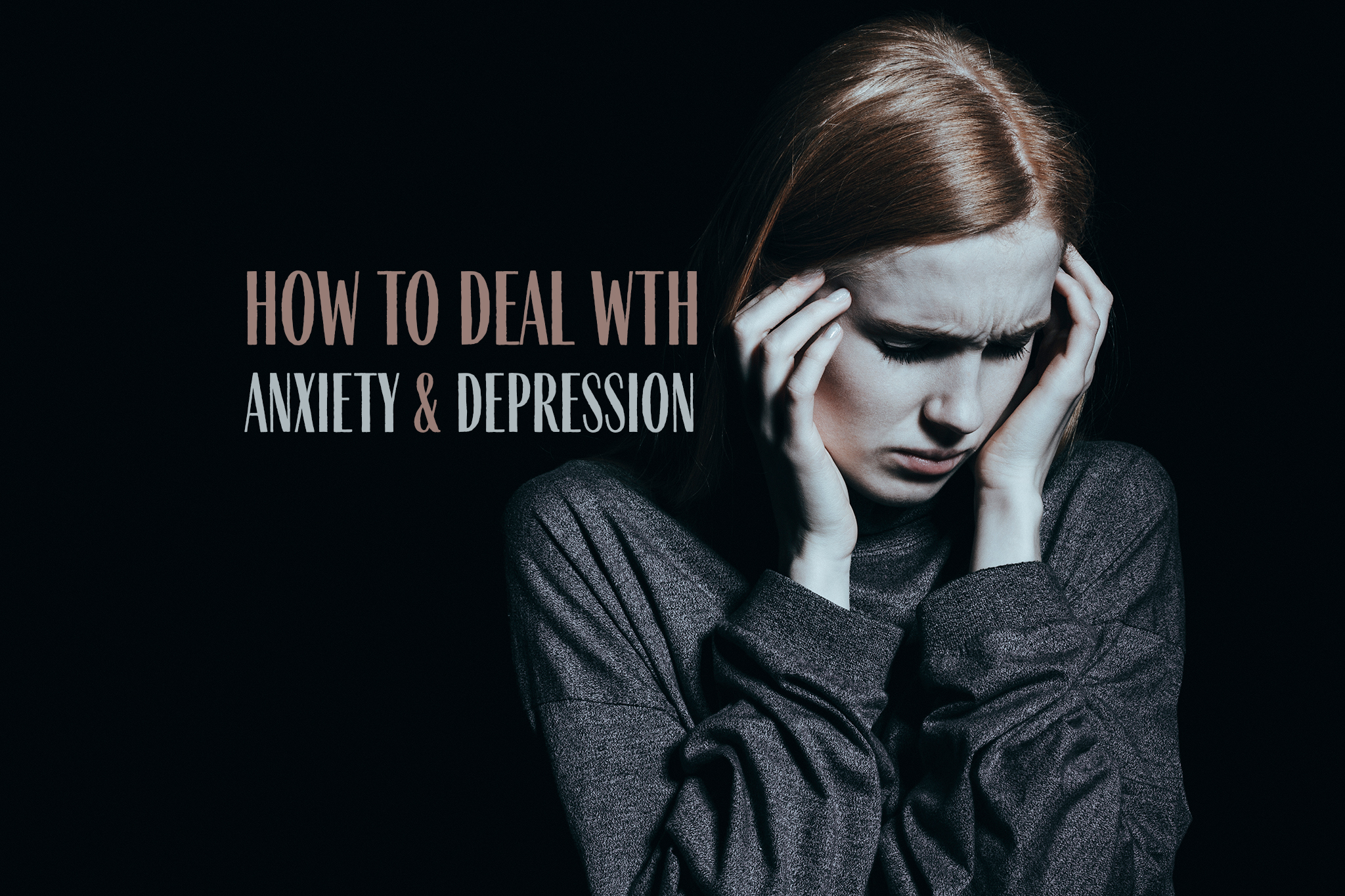 How to deal with anxiety and depression