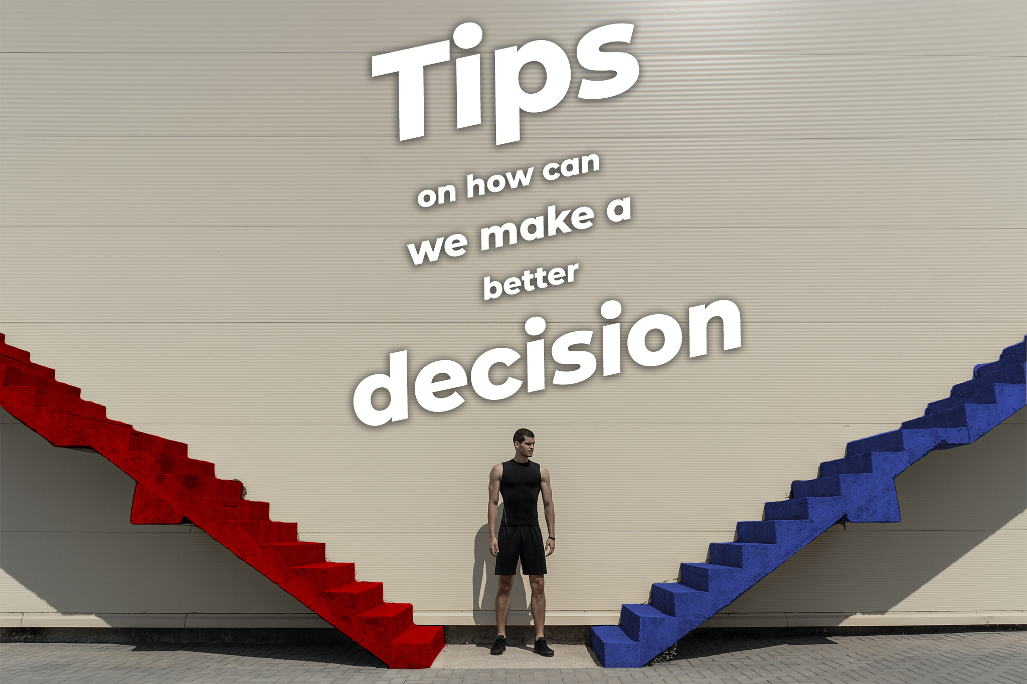 Tips on How Can We Make A Better Decision