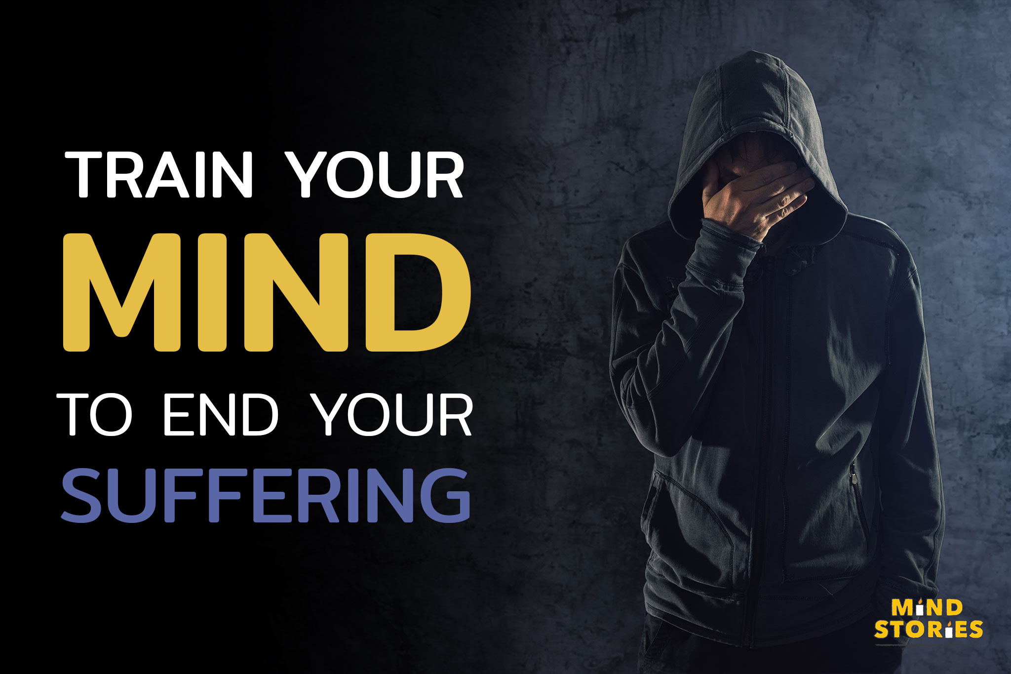 Train your mind to end your suffering